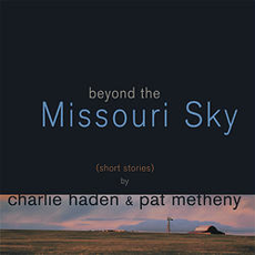 Charlie Haden & Pat Metheny: Beyond The Missouri Sky
