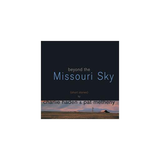 Charlie Haden & Pat Metheny: Beyond The Missouri Sky