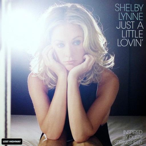 Shelby Lynne: Just A Little Lovin'
